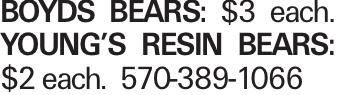 Boyds Bears: $3 each. Young's Resin Bears: $2 each. 570-389-1066