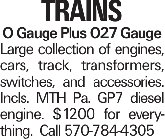 Trains O Gauge Plus O27 Gauge Large collection of engines, cars, track, transformers, switches, and accessories. Incls. MTH Pa. GP7 diesel engine. $1200 for everything. Call 570-784-4305