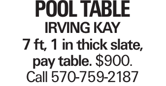 Pool Table Irving Kay 7 ft, 1 in thick slate, pay table. $900. Call 570-759-2187
