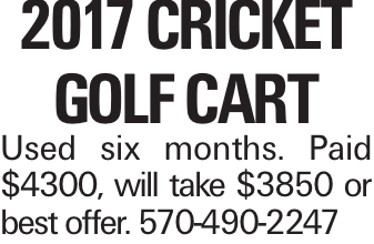 2017 Cricket Golf Cart Used six months. Paid $4300, will take $3850 or best offer. 570-490-2247