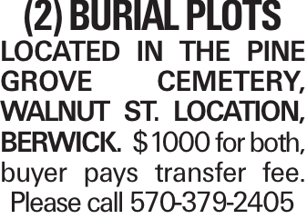 (2) burial plots Located in the Pine Grove Cemetery, Walnut St. location, Berwick. $1000 for both, buyer pays transfer fee. Please call 570-379-2405