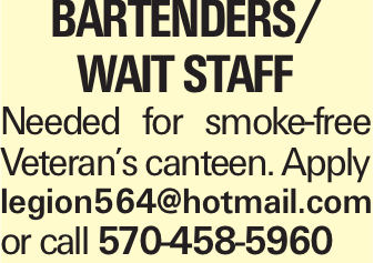 Bartenders/ Wait Staff Needed for smoke-free Veteran's canteen. Apply legion564@hotmail.com or call 570-458-5960