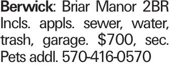 Berwick: Briar Manor 2BR Incls. appls. sewer, water, trash, garage. $700, sec. Pets addl. 570-416-0570