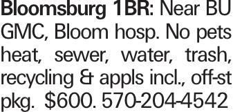 Bloomsburg 1BR: Near BU GMC, Bloom hosp. No pets heat, sewer, water, trash, recycling & appls incl., off-st pkg. $600. 570-204-4542