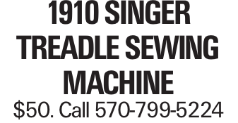 1910 Singer Treadle Sewing Machine $50. Call 570-799-5224