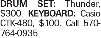DRUM SET: Thunder, $300. KEYBOARD: Casio CTK-480, $100. Call 570-764-0935