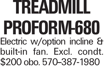 Treadmill ProForm-680 Electric w/option incline & built-in fan. Excl. condt. $200 obo. 570--387-1980