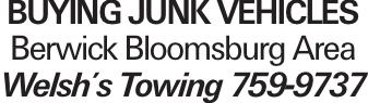 Buying Junk vehicles Berwick Bloomsburg Area Welsh's Towing 759-9737