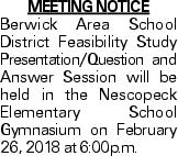 Meeting Notice Berwick Area School District Feasibility Study Presentation/Question and Answer Session will be held in the Nescopeck Elementary School Gymnasium on February 26, 2018 at 6:00p.m.