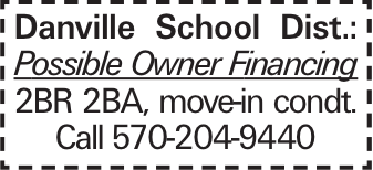 Danville School Dist.: Possible Owner Financing 2BR 2BA, move-in condt. Call 570-204-9440