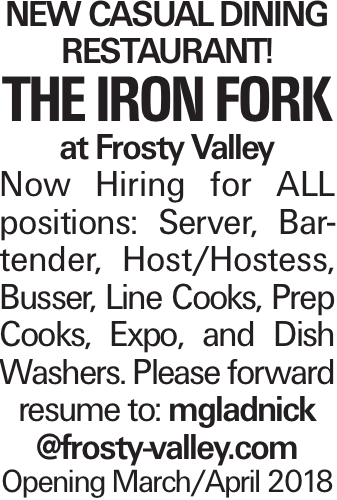 NEW CASUAL DINING RESTAURANT! THE IRON FORK at Frosty Valley Now Hiring for ALL positions: Server, Bartender, Host/Hostess, Busser, Line Cooks, Prep Cooks, Expo, and Dish Washers. Please forward resume to: mgladnick @frosty-valley.com Opening March/April 2018