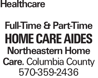 Healthcare Full-Time & Part-Time Home Care Aides Northeastern Home Care. Columbia County 570-359-2436