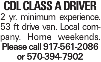 CDL ClasS A Driver 2 yr. minimum experience. 53 ft drive van. Local company. Home weekends. Please call 917-561-2086 or 570-394-7902