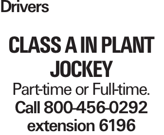 Drivers Class A IN PLANT JOCKEY Part-time or Full-time. Call 800-456-0292 extension 6196