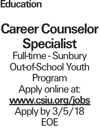 Education Career Counselor Specialist Full-time - Sunbury Out-of-School Youth Program Apply online at: www.csiu.org/jobs Apply by 3/5/18 EOE