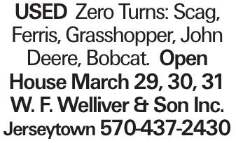 UsedZero Turns: Scag, Ferris, Grasshopper, John Deere, Bobcat. Open House March 29, 30, 31 W. F. Welliver & Son Inc. Jerseytown 570-437-2430