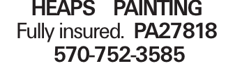 Heaps Painting Fully insured. PA27818 570-752-3585