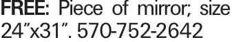 """FREE: Piece of mirror; size 24""""x31"""". 570-752-2642"""
