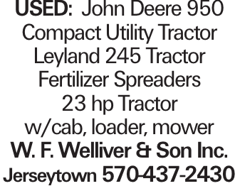 Used: John Deere 950 Compact Utility Tractor Leyland 245 Tractor Fertilizer Spreaders 23 hp Tractor w/cab, loader, mower W. F. Welliver & Son Inc. Jerseytown 570-437-2430