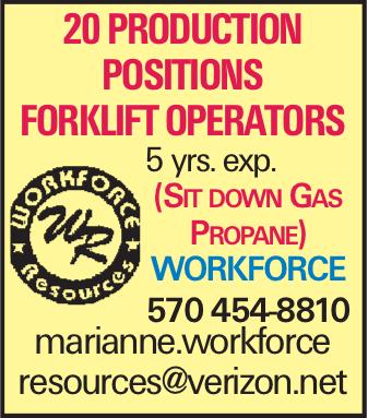 20 production positions Forklift operators 5 yrs. exp. (Sit down Gas Propane) WORKFORCE 570 454-8810 marianne.workforce resources@verizon.net