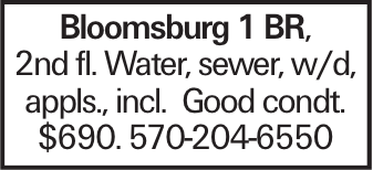 Bloomsburg 1 BR, 2nd fl. Water, sewer, w/d, appls., incl. Good condt. $690. 570-204-6550