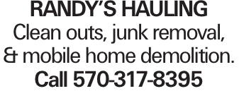 Randy's Hauling Clean outs, junk removal, & mobile home demolition. Call 570-317-8395