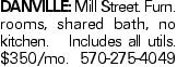 Danville: Mill Street. Furn. rooms, shared bath, no kitchen. Includes all utils. $350/mo. 570-275-4049