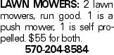 Lawn Mowers: 2 lawn mowers, run good. 1 is a push mower, 1 is self propelled. $55 for both. 570-204-8584