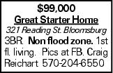 $99,000 Great Starter Home 321 Reading St. Bloomsburg 3BR. Non flood zone. 1st fl. living. Pics at FB. Craig Reichart 570-204-6550