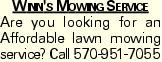 Winn's Mowing Service Are you looking for an Affordable lawn mowing service? Call 570-951-7055