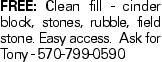 FREE: Clean fill - cinder block, stones, rubble, field stone. Easy access. Ask for Tony - 570-799-0590