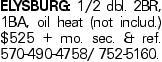 ELYSBURG: 1/2 dbl. 2BR, 1BA, oil heat (not includ.) $525 + mo. sec. & ref. 570-490-4758/ 752-5160.