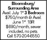 Bloomsburg/ Surrounding Area Avail. July 1st 3 Bedroom $750/month & Avail. June 1st 1BR $690/month, sewer included, no pets. Call 570-204-6550