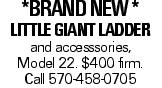 *brand new * Little Giant Ladder and accesssories, Model 22. $400 firm. Call 570-458-0705
