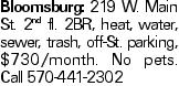 Bloomsburg: 219 W. Main St. 2nd fl. 2BR, heat, water, sewer, trash, off-St. parking, $730/month. No pets. Call 570-441-2302
