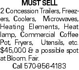MUST SELL 2 Concession Trailers, Freezers, Coolers, Microwaves, Heating Elements, Heat lamp, Commercial Coffee Pot, Fryers, Utensils, etc. $45,000 & a possible spot at Bloom. Fair. Call 570-956-4183