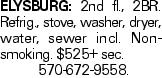 ELYSBURG: 2nd fl., 2BR. Refrig., stove, washer, dryer, water, sewer incl. Non-smoking. $525+ sec. 570-672-9558.