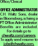 Office/Clerical Office Administrator C.H. Waltz Sons, dealer in Bloomsburg, is hiring a FT Office Administrator. Benefits are included. For details go to chwaltz.com/careers. To apply send resume to jobs@chwaltz.com.