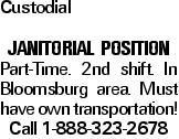 Custodial JANITORIAL POSITION Part-Time. 2nd shift. In Bloomsburg area. Must have own transportation! Call 1-888-323-2678