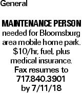 General MAINTENANCE PERSON needed for Bloomsburg area mobile home park. $10/hr, fuel, plus medical insurance. Fax resumes to 717.840.3901 by 7/11/18