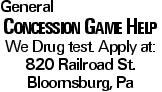General Concession Game Help We Drug test. Apply at: 820 Railroad St. Bloomsburg, Pa
