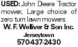 Used:John Deere Tractor mower, Large choice of zero turn lawn mowers. W. F. Welliver & Son Inc. Jerseytown 570-437-2430