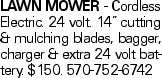 """LAWN MOWER - Cordless Electric. 24 volt. 14"""" cutting & mulching blades, bagger, charger & extra 24 volt battery. $150. 570-752-6742"""