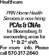 Healthcare PRN Home Health Services is now hiring PCAs & CNAs for Bloomsburg & surrounding areas for 1st & 2nd shift. For more info. Please call 570-317-2640
