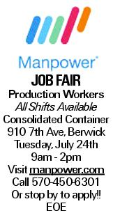 Job Fair Production Workers All Shifts Available Consolidated Container 910 7th Ave, Berwick Tuesday, July 24th 9am - 2pm Visit manpower.com Call 570-450-6301 Or stop by to apply!! EOE