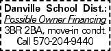 Danville School Dist.: Possible Owner Financing 3BR 2BA, move-in condt. Call 570-204-9440