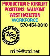 production & forklift positions - Valmont West Hazleton WORKFORCE 570-454-8810 mlh4@ptd.net
