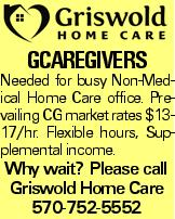GCaregivers Needed for busy Non-Medical Home Care office. Prevailing CG market rates $13-17/hr. Flexible hours, Supplemental income. Why wait? Please call Griswold Home Care 570-752-5552