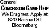 General Concession Game Help We Drug test. Apply at: 820 Railroad St. Bloomsburg