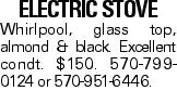 Electric Stove Whirlpool, glass top, almond & black. Excellent condt. $150. 570-799-0124 or 570-951-6446.